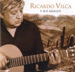 Ricardo Vilca y sus amigos - La magia de mi raza